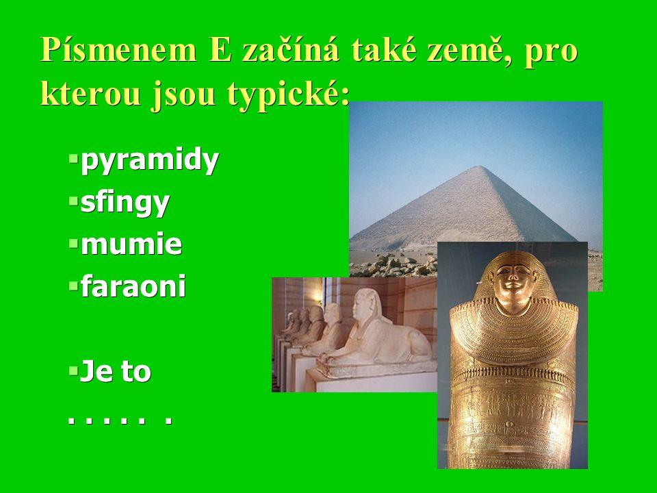 Písmenem E začíná také země, pro kterou jsou typické:  pyramidy  sfingy  mumie  faraoni  Je to......