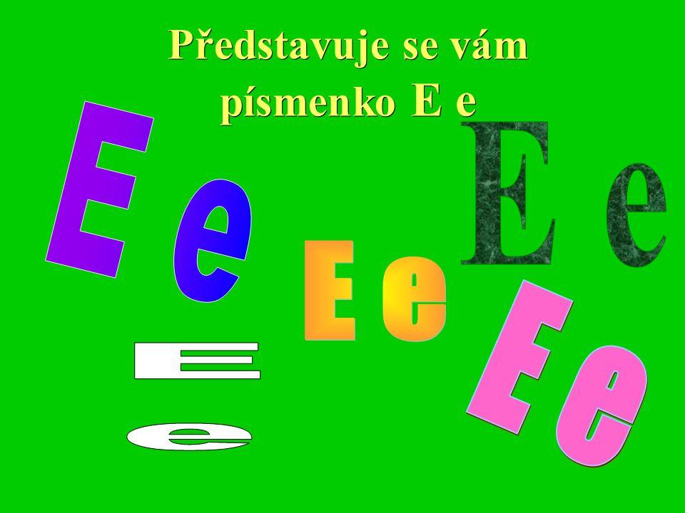 Představuje se vám písmenko E e