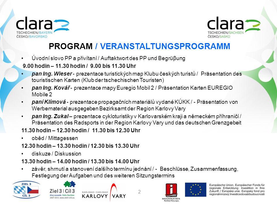 2 PROGRAM / VERANSTALTUNGSPROGRAMM Úvodní slovo PP a přivítaní / Auftaktwort des PP und Begrüβung 9.00 hodin – 11.30 hodin / 9.00 bis 11.30 Uhr pan Ing.