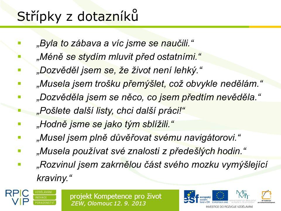 """Rozdíl je v lidech projekt Kompetence pro život ZEW, Olomouc 12. 9. 2013 Střípky z dotazníků  """"Byla to zábava a víc jsme se naučili.""""  """"Méně se styd"""