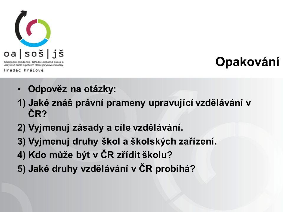 Opakování Odpověz na otázky: 1) Jaké znáš právní prameny upravující vzdělávání v ČR.
