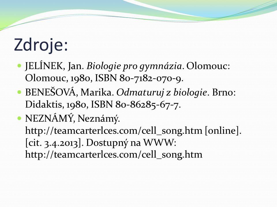 Zdroje: JELÍNEK, Jan. Biologie pro gymnázia. Olomouc: Olomouc, 1980, ISBN 80-7182-070-9. BENEŠOVÁ, Marika. Odmaturuj z biologie. Brno: Didaktis, 1980,