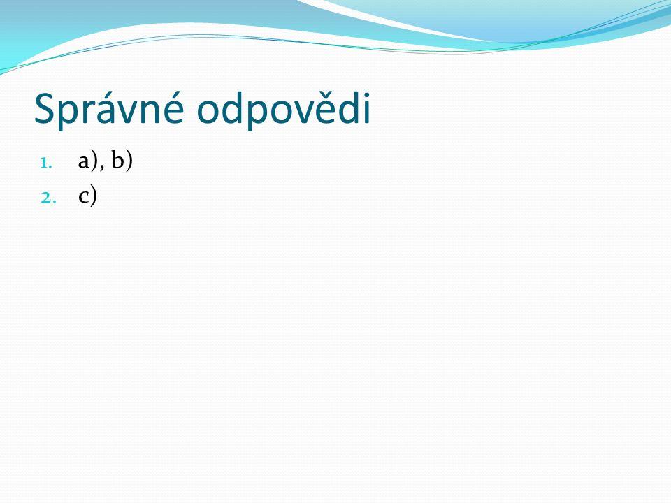 Správné odpovědi 1. a), b) 2. c)
