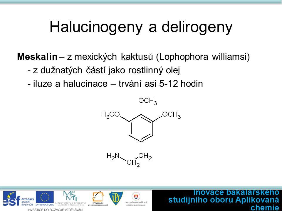 Halucinogeny a delirogeny Meskalin – z mexických kaktusů (Lophophora williamsi) - z dužnatých částí jako rostlinný olej - iluze a halucinace – trvání asi 5-12 hodin Inovace bakalářského studijního oboru Aplikovaná chemie