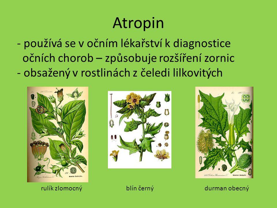 Atropin - používá se v očním lékařství k diagnostice očních chorob – způsobuje rozšíření zornic - obsažený v rostlinách z čeledi lilkovitých rulík zlomocnýblín černýdurman obecný