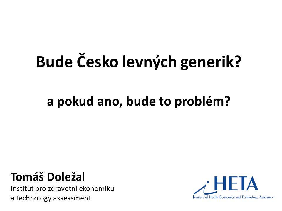 Bude Česko levných generik? a pokud ano, bude to problém? Tomáš Doležal Institut pro zdravotní ekonomiku a technology assessment