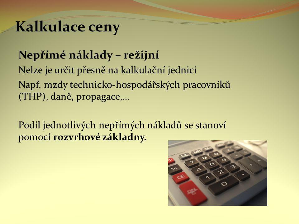 Kalkulace ceny Nepřímé náklady – režijní Nelze je určit přesně na kalkulační jednici Např.
