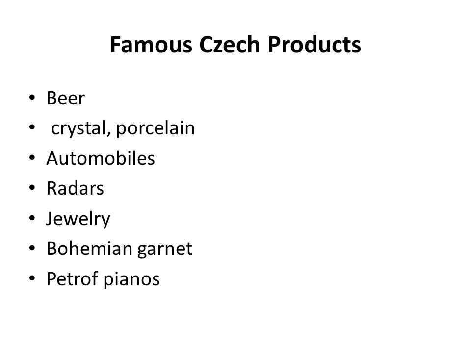 Famous Czech Products Beer crystal, porcelain Automobiles Radars Jewelry Bohemian garnet Petrof pianos
