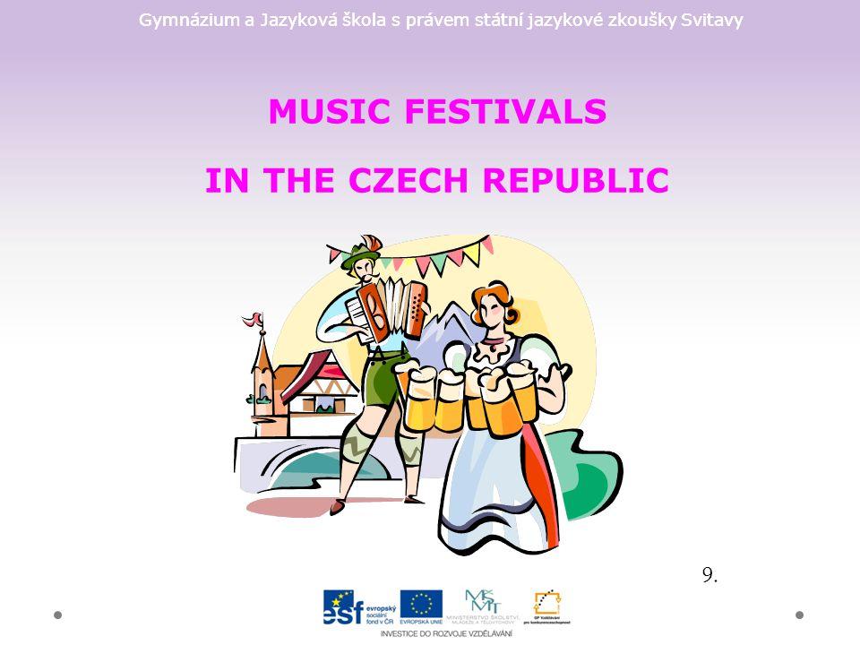 Gymnázium a Jazyková škola s právem státní jazykové zkoušky Svitavy MUSIC FESTIVALS IN THE CZECH REPUBLIC 9.