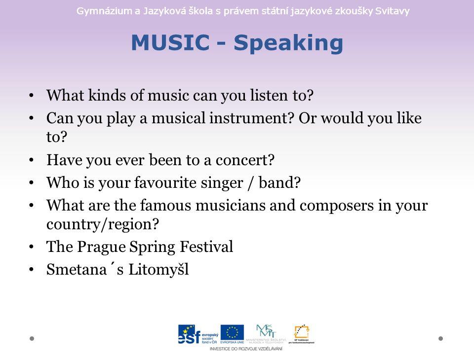 Gymnázium a Jazyková škola s právem státní jazykové zkoušky Svitavy MUSIC - Speaking What kinds of music can you listen to.