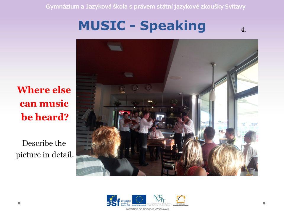 Gymnázium a Jazyková škola s právem státní jazykové zkoušky Svitavy MUSIC - Speaking Where else can music be heard.
