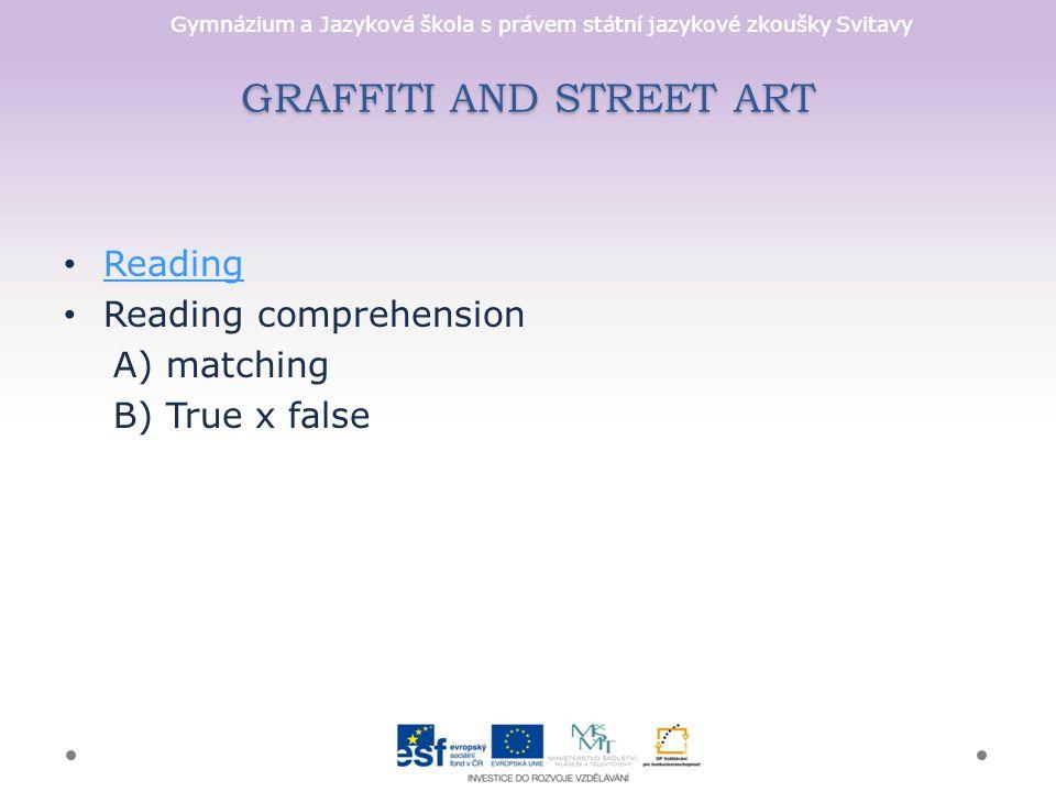 Gymnázium a Jazyková škola s právem státní jazykové zkoušky Svitavy GRAFFITI AND STREET ART Reading Reading comprehension A) matching B) True x false