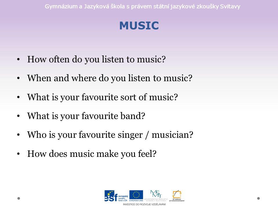 Gymnázium a Jazyková škola s právem státní jazykové zkoušky Svitavy MUSIC How often do you listen to music.