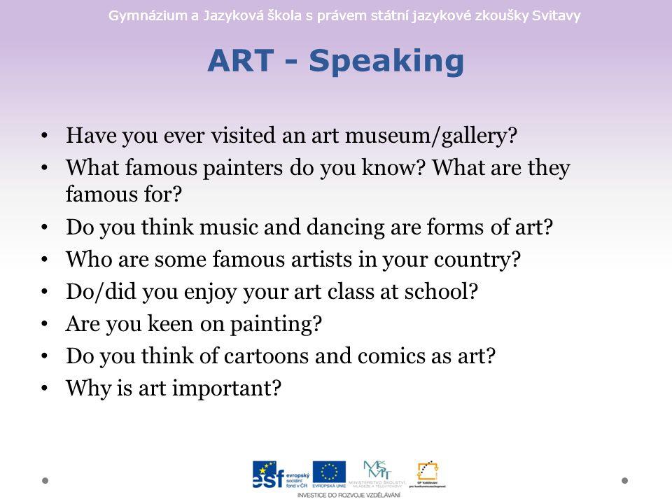 Gymnázium a Jazyková škola s právem státní jazykové zkoušky Svitavy ART - Speaking Have you ever visited an art museum/gallery.