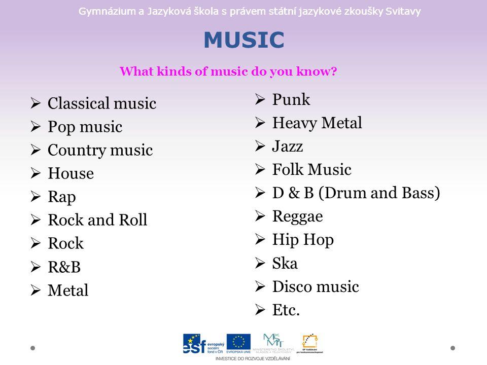 Gymnázium a Jazyková škola s právem státní jazykové zkoušky Svitavy MUSIC What kinds of music do you know.