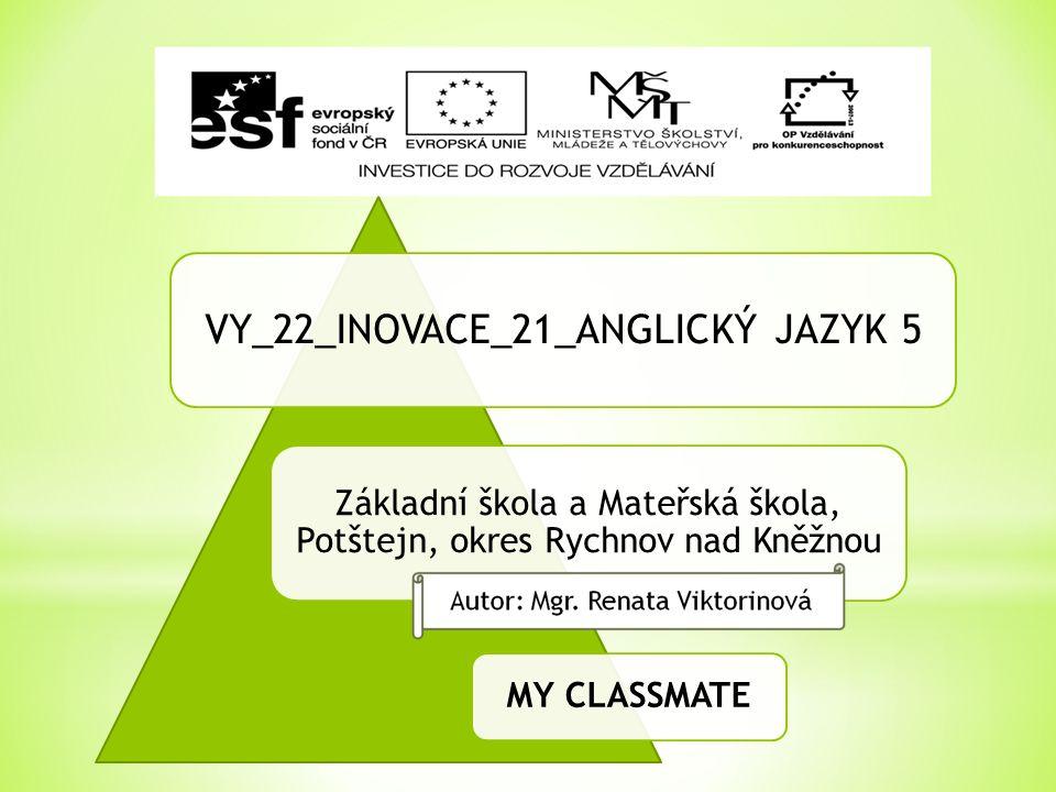 VY_22_INOVACE_21_ANGLICKÝ JAZYK 5 Základní škola a Mateřská škola, Potštejn, okres Rychnov nad Kněžnou MY CLASSMATE