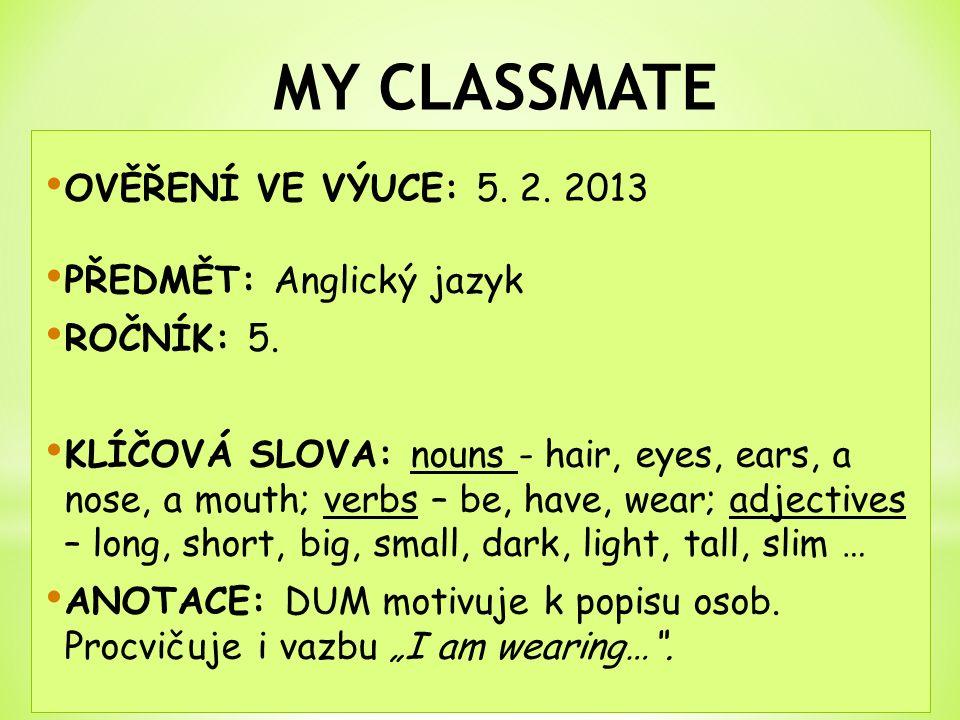 OVĚŘENÍ VE VÝUCE: 5. 2. 2013 PŘEDMĚT: Anglický jazyk ROČNÍK: 5. KLÍČOVÁ SLOVA: nouns - hair, eyes, ears, a nose, a mouth; verbs – be, have, wear; adje