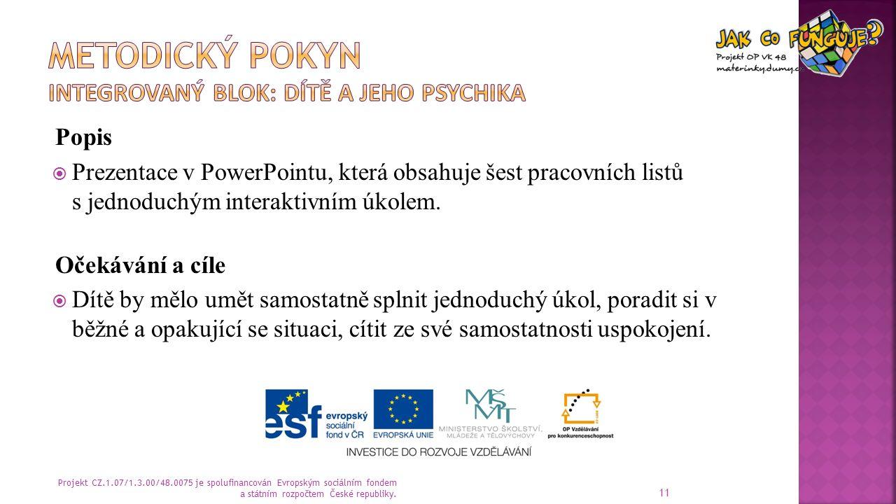 Popis  Prezentace v PowerPointu, která obsahuje šest pracovních listů s jednoduchým interaktivním úkolem.