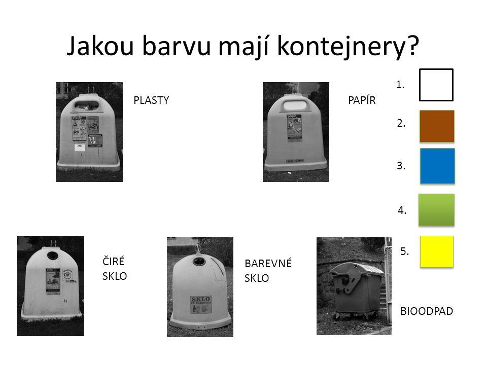 Jakou barvu mají kontejnery? PLASTYPAPÍR ČIRÉ SKLO BAREVNÉ SKLO BIOODPAD 1. 2. 3. 4. 5.