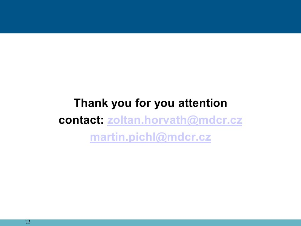 13 Thank you for you attention contact: zoltan.horvath@mdcr.czzoltan.horvath@mdcr.cz martin.pichl@mdcr.cz