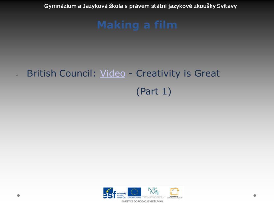 Gymnázium a Jazyková škola s právem státní jazykové zkoušky Svitavy Making a film British Council: Video - Creativity is GreatVideo (Part 1)