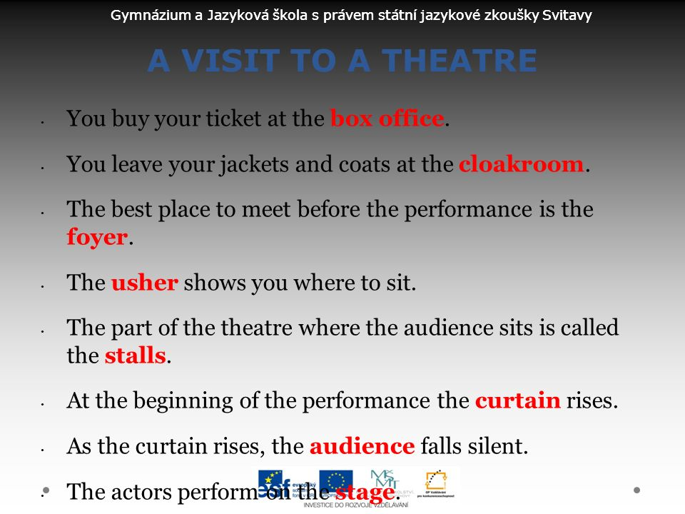 Gymnázium a Jazyková škola s právem státní jazykové zkoušky Svitavy A VISIT TO A THEATRE You buy your ticket at the box office. You leave your jackets