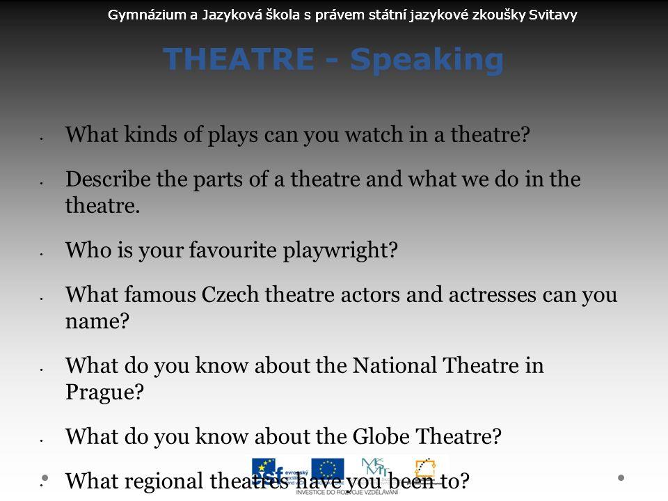 Gymnázium a Jazyková škola s právem státní jazykové zkoušky Svitavy THEATRE - Speaking What kinds of plays can you watch in a theatre.