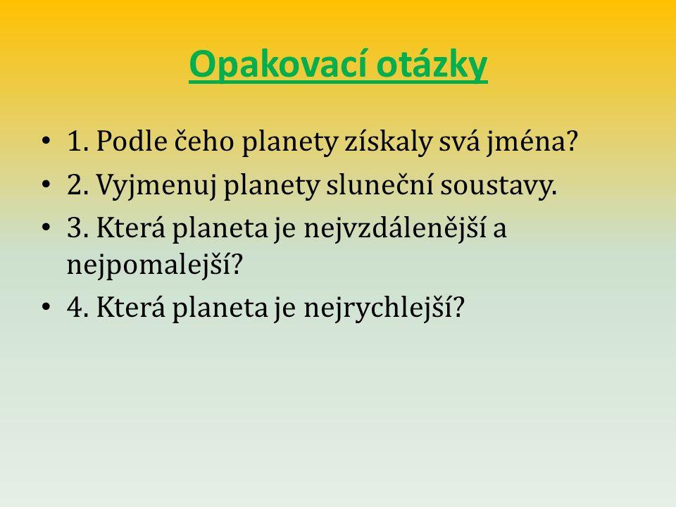 Opakovací otázky 1. Podle čeho planety získaly svá jména.