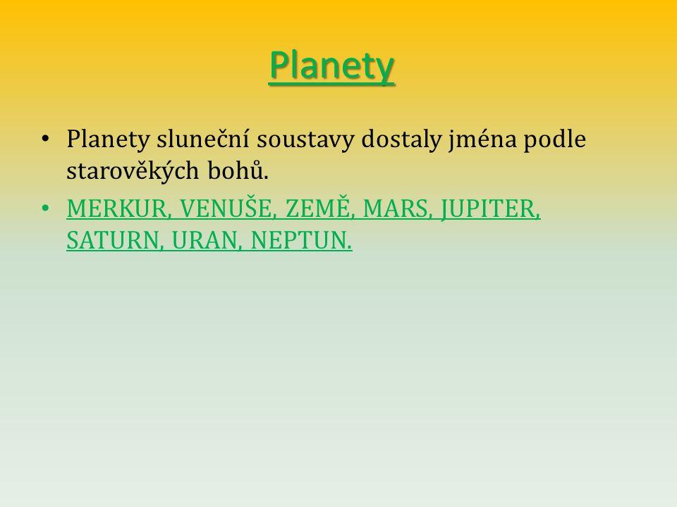 Planety Planety sluneční soustavy dostaly jména podle starověkých bohů.