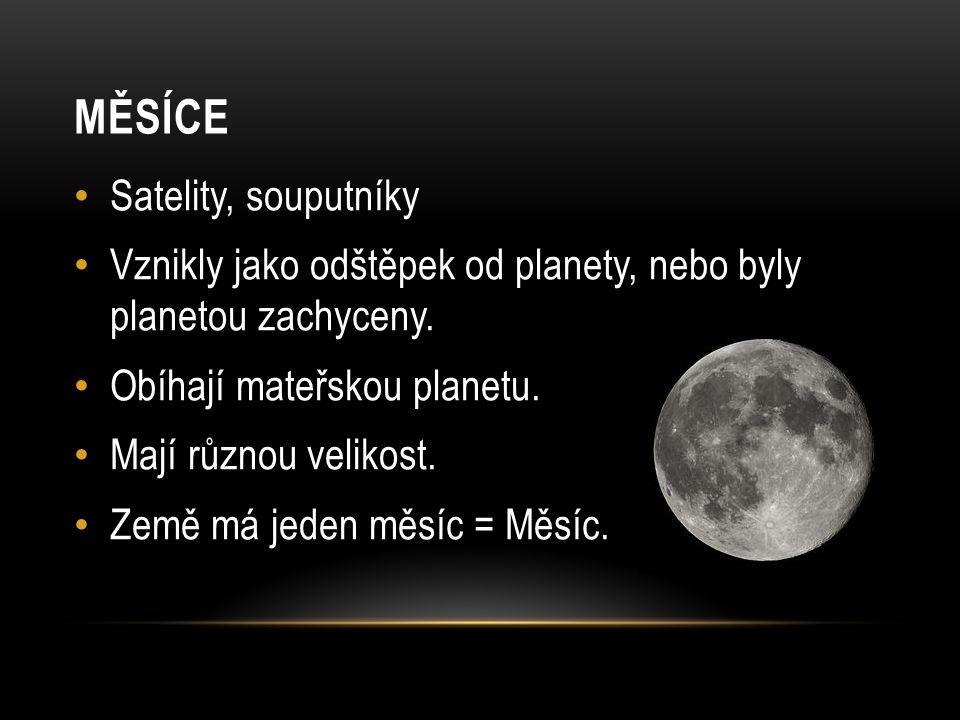 MĚSÍCE Satelity, souputníky Vznikly jako odštěpek od planety, nebo byly planetou zachyceny.