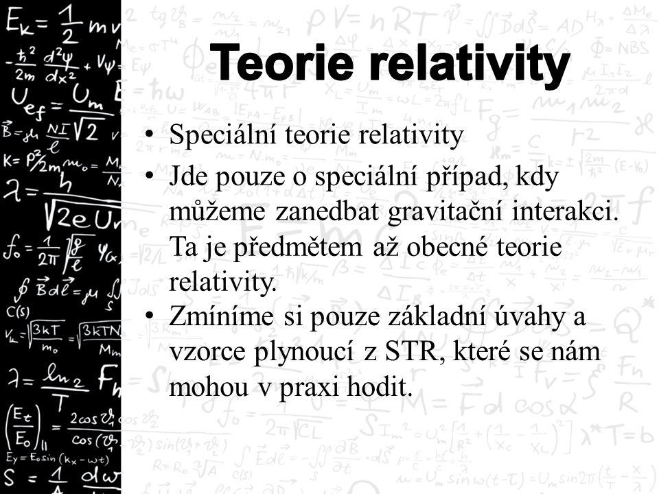 Speciální teorie relativity Jde pouze o speciální případ, kdy můžeme zanedbat gravitační interakci.