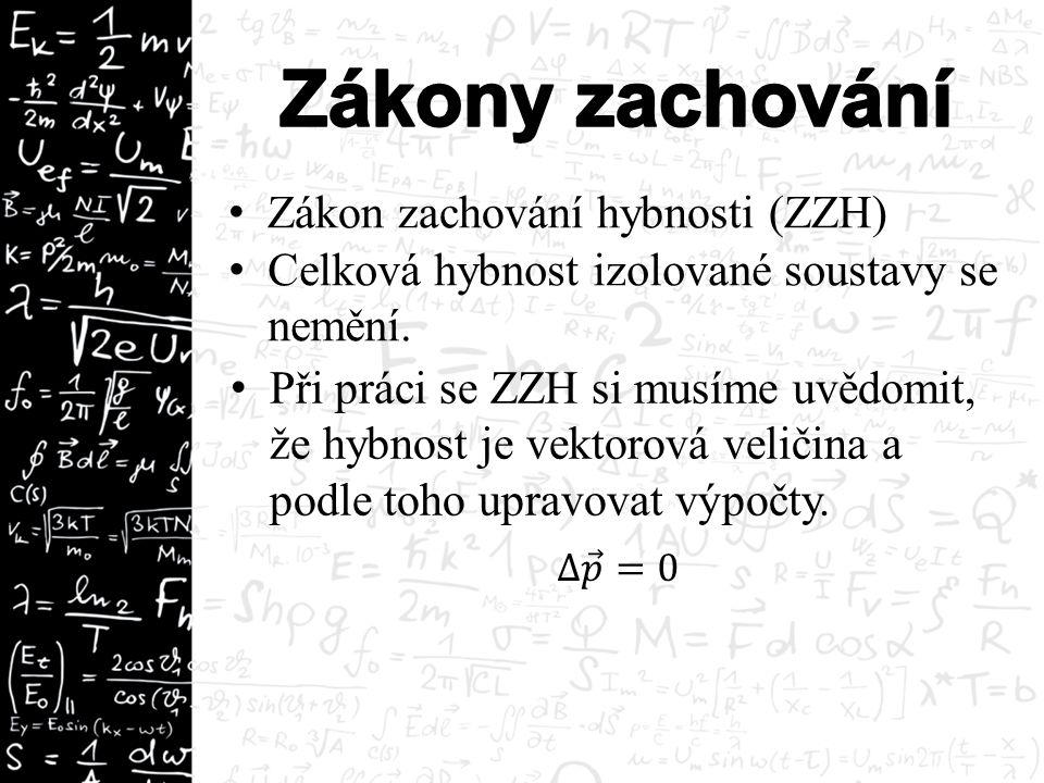 Zákon zachování hybnosti (ZZH) Celková hybnost izolované soustavy se nemění.