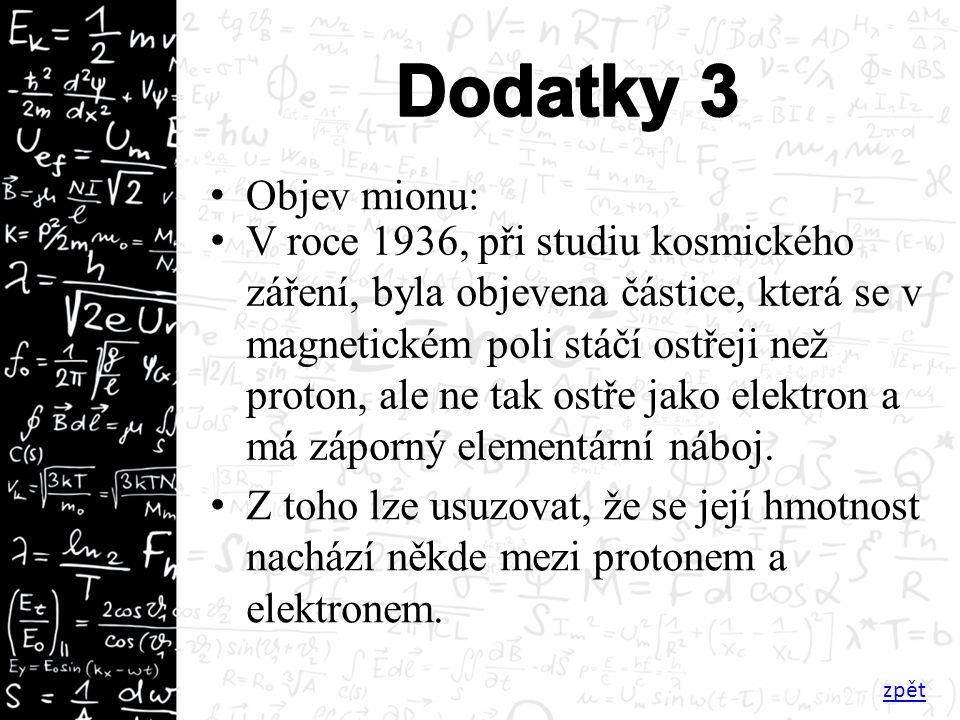 Objev mionu: zpět V roce 1936, při studiu kosmického záření, byla objevena částice, která se v magnetickém poli stáčí ostřeji než proton, ale ne tak ostře jako elektron a má záporný elementární náboj.