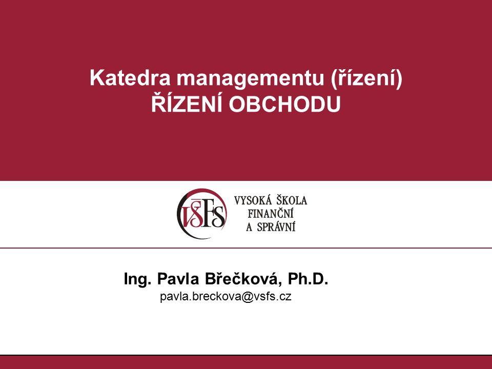 Katedra managementu (řízení) ŘÍZENÍ OBCHODU Ing. Pavla Břečková, Ph.D. pavla.breckova@vsfs.cz