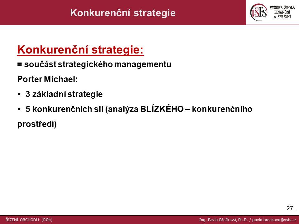 27. Konkurenční strategie Konkurenční strategie: = součást strategického managementu Porter Michael:  3 základní strategie  5 konkurenčních sil (ana