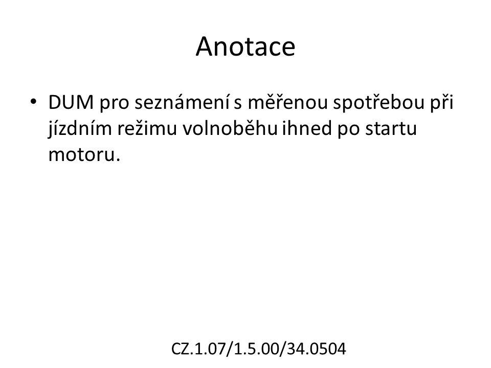 Anotace DUM pro seznámení s měřenou spotřebou při jízdním režimu volnoběhu ihned po startu motoru. CZ.1.07/1.5.00/34.0504