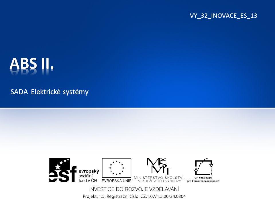 Systém ABS : Spouští se sešlápnutím brzdového pedálu Systém snímá rychlost otáčení jednotlivých kol K systému se přidává BAS brzdový asistent (již ve výrobě) K systému se přidává ESP (již ve výrobě)