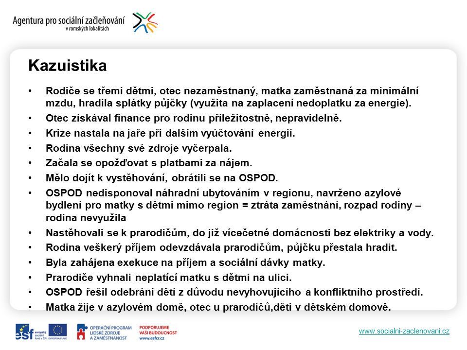 www.socialni-zaclenovani.cz Kazuistika Rodiče se třemi dětmi, otec nezaměstnaný, matka zaměstnaná za minimální mzdu, hradila splátky půjčky (využita n