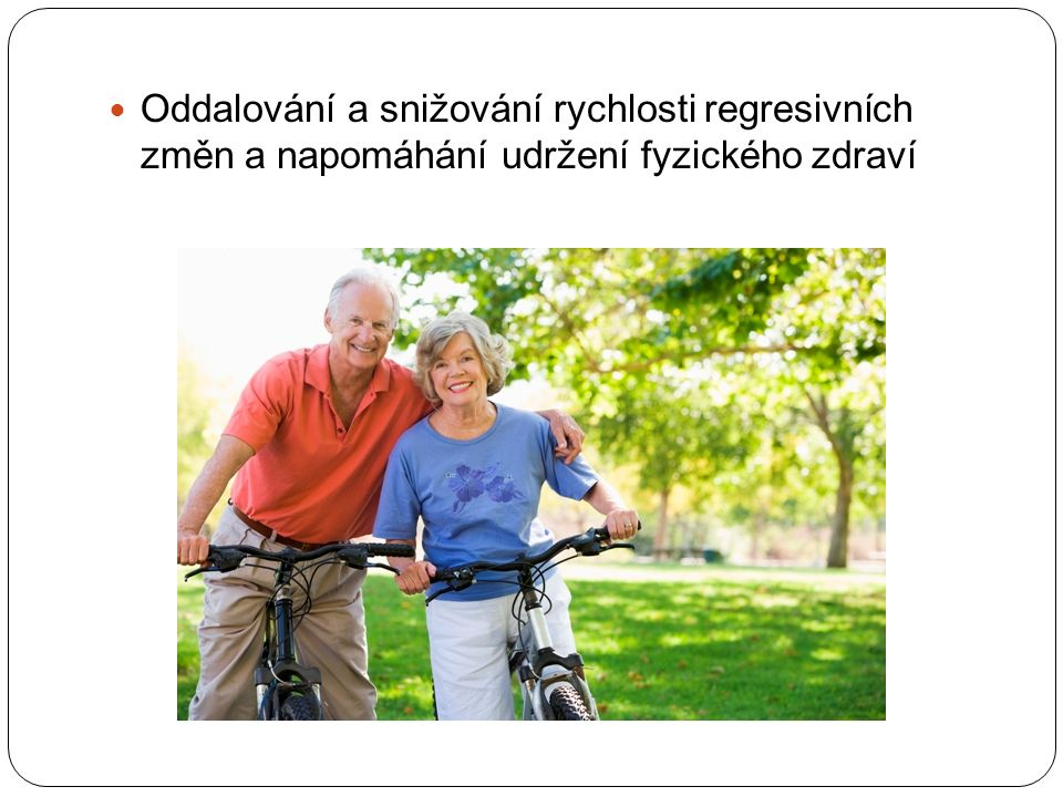 Oddalování a snižování rychlosti regresivních změn a napomáhání udržení fyzického zdraví