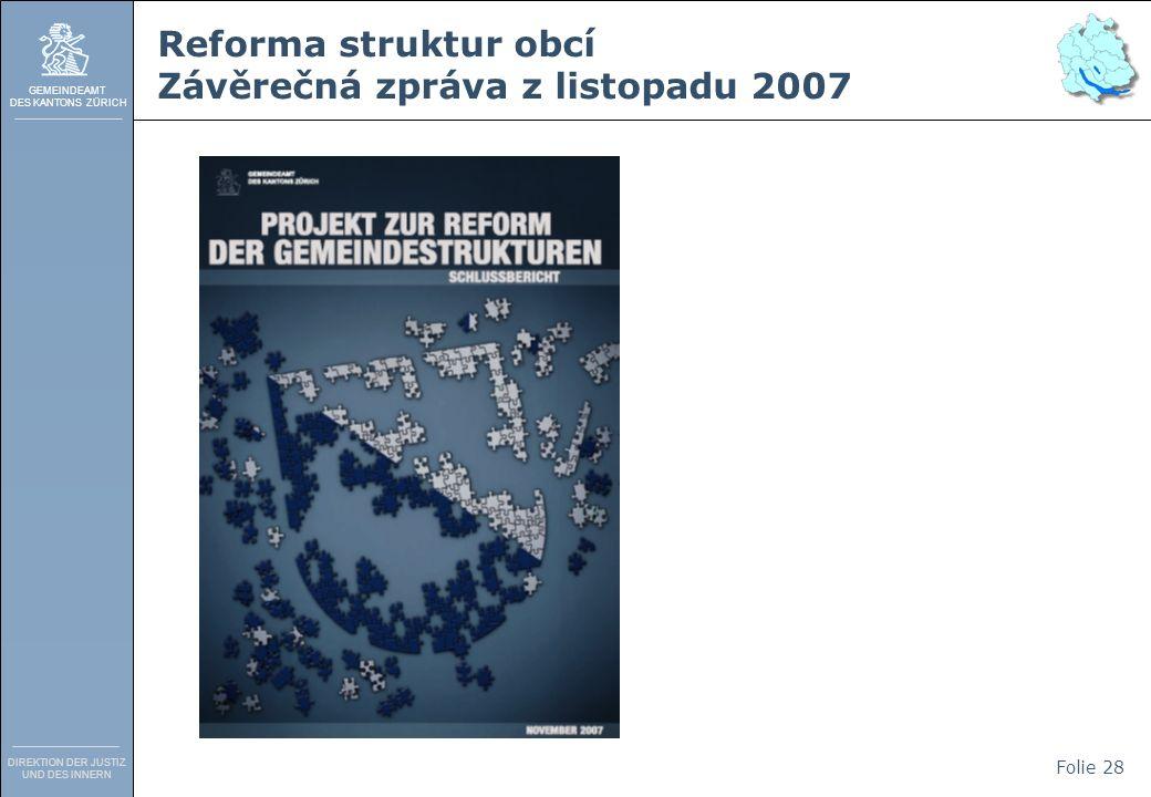 GEMEINDEAMT DES KANTONS ZÜRICH DIREKTION DER JUSTIZ UND DES INNERN Folie 28 Reforma struktur obcí Závěrečná zpráva z listopadu 2007