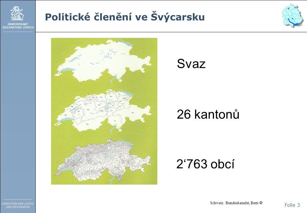 GEMEINDEAMT DES KANTONS ZÜRICH DIREKTION DER JUSTIZ UND DES INNERN Folie 3 Politické členění ve Švýcarsku Svaz 26 kantonů 2'763 obcí Schweiz.