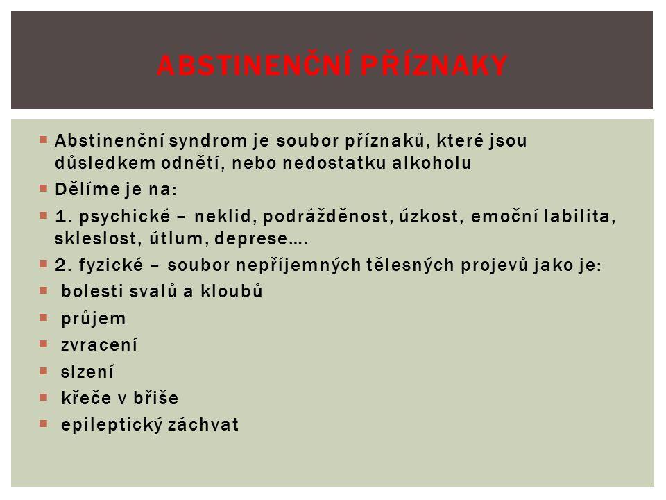  Abstinenční syndrom je soubor příznaků, které jsou důsledkem odnětí, nebo nedostatku alkoholu  Dělíme je na:  1.