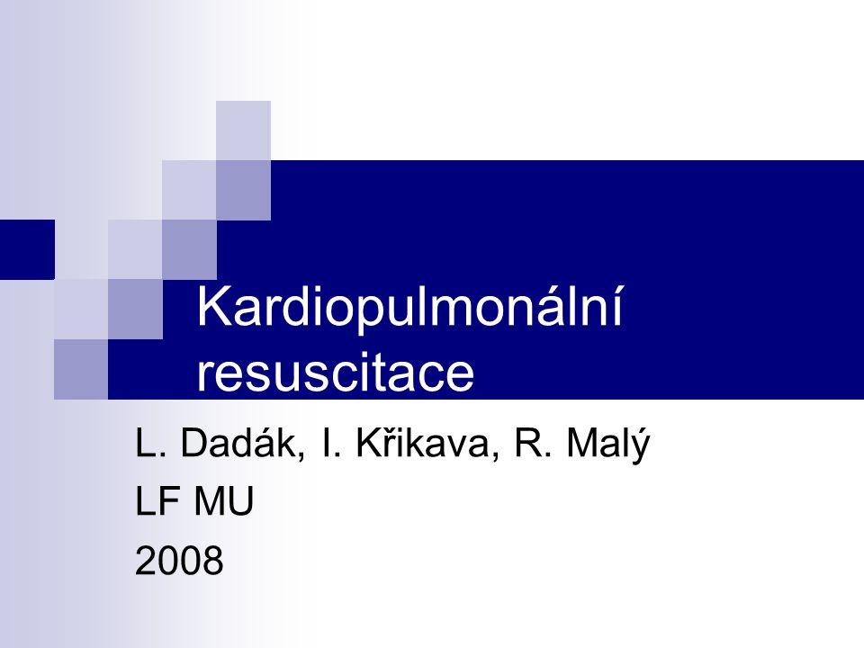 Kardiopulmonální resuscitace L. Dadák, I. Křikava, R. Malý LF MU 2008