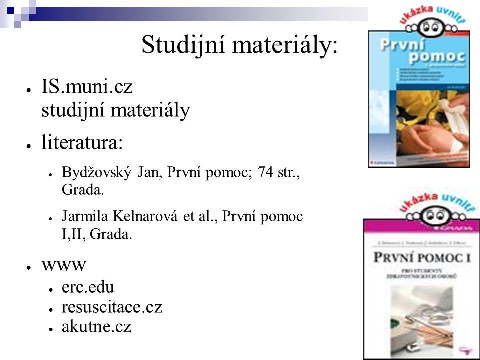 Studijní materiály: ● IS.muni.cz studijní materiály ● literatura: ● Bydžovský Jan, První pomoc; 74 str., Grada.