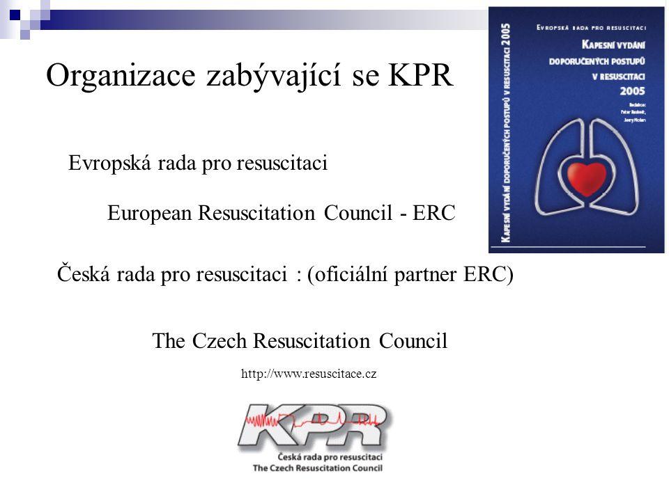 Organizace zabývající se KPR Evropská rada pro resuscitaci European Resuscitation Council - ERC Česká rada pro resuscitaci : (oficiální partner ERC) The Czech Resuscitation Council http://www.resuscitace.cz