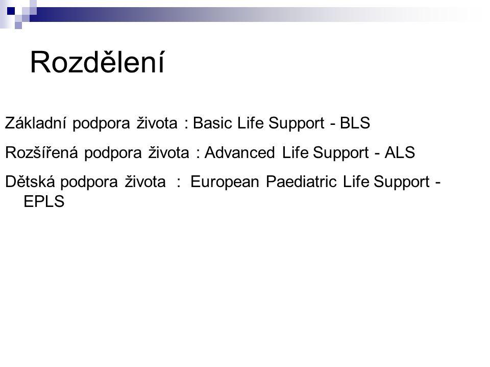 Rozdělení Základní podpora života : Basic Life Support - BLS Rozšířená podpora života : Advanced Life Support - ALS Dětská podpora života : European Paediatric Life Support - EPLS