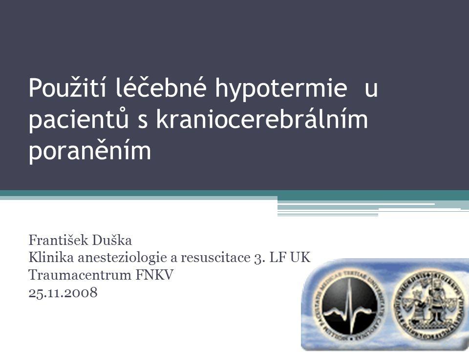 Použití léčebné hypotermie u pacientů s kraniocerebrálním poraněním František Duška Klinika anesteziologie a resuscitace 3. LF UK Traumacentrum FNKV 2