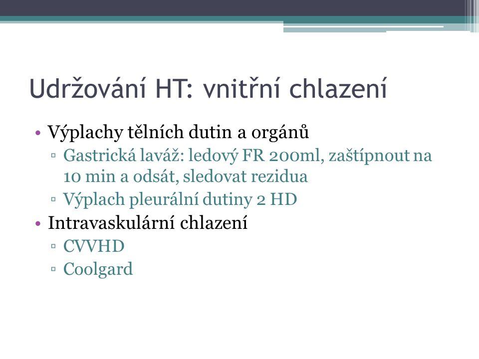 Udržování HT: vnitřní chlazení Výplachy tělních dutin a orgánů ▫Gastrická laváž: ledový FR 200ml, zaštípnout na 10 min a odsát, sledovat rezidua ▫Výpl
