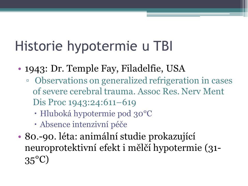 Současná doporučení … pokr: Respektování kontraindikací: ▫krvácivé stavy, dutinová poranění, nekontrolovaná hypovolémie Pokud pacient s TBI přijede již v hypotermii, aktivně nezahřívat.
