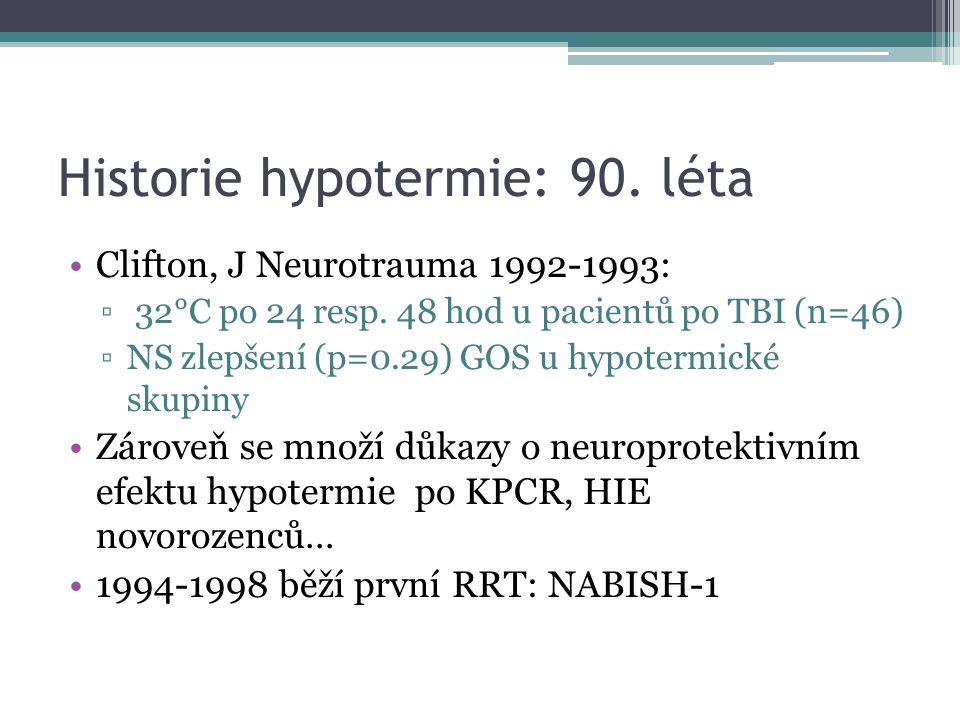 Historie hypotermie: 90. léta Clifton, J Neurotrauma 1992-1993: ▫ 32°C po 24 resp. 48 hod u pacientů po TBI (n=46) ▫NS zlepšení (p=0.29) GOS u hypoter